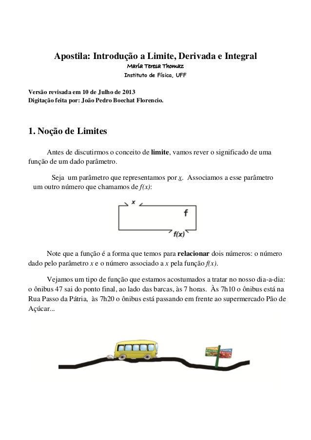 Apostila: Introdução a Limite, Derivada e Integral Maria Teresa Thomaz Instituto de Física, UFF Versão revisada em 10 de J...