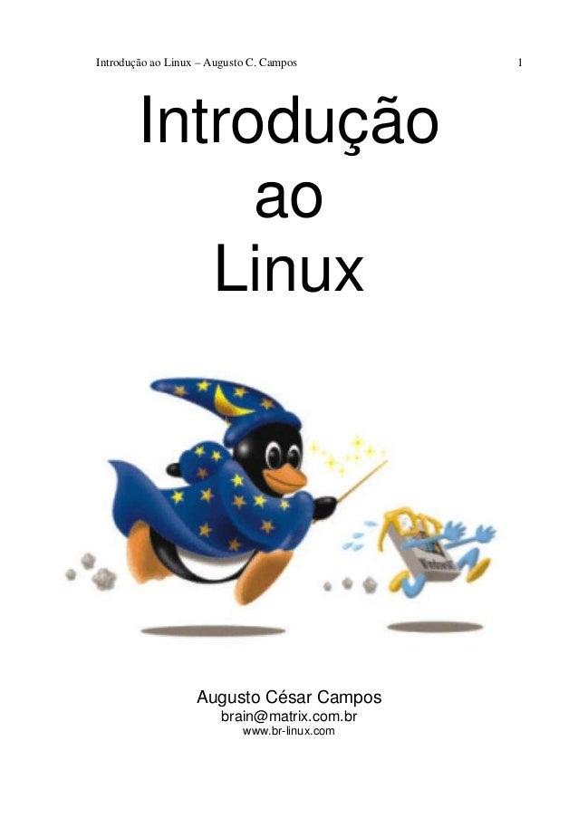 Introdução ao Linux – Augusto C. Campos 1 Introdução ao Linux Augusto César Campos brain@matrix.com.br www.br-linux.com