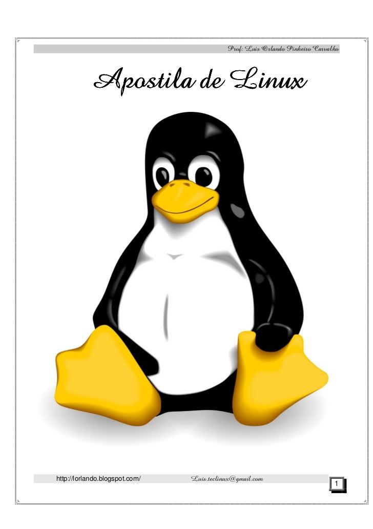 Prof: Luis Orlando Pinheiro Carvalho           Apostila de Linuxhttp://lorlando.blogspot.com/   Luis.teclinux@gmail.com   ...