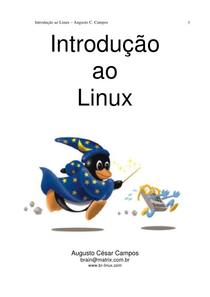 Introdução ao Linux – Augusto C. Campos        1        Introdução             ao           Linux                   August...