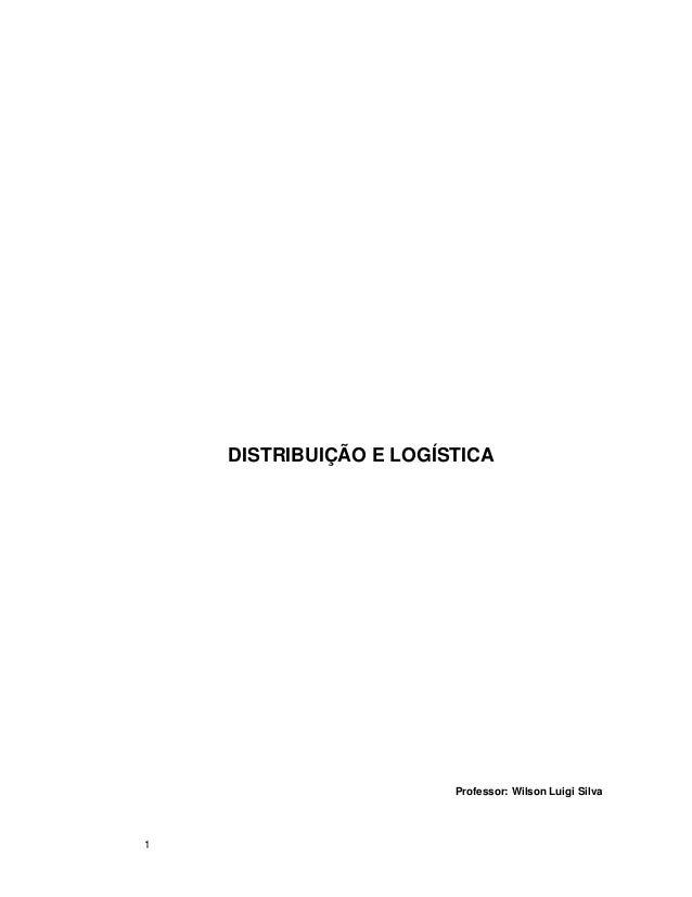 DISTRIBUIÇÃO E LOGÍSTICA  Professor: Wilson Luigi Silva  1