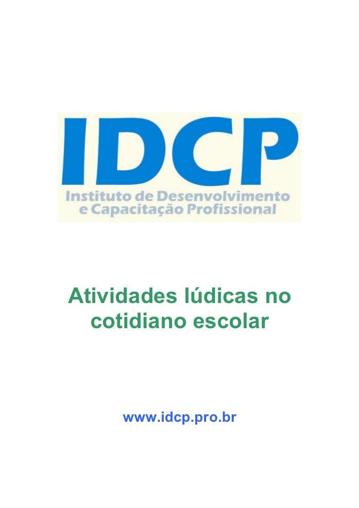Atividades lúdicas no  cotidiano escolar     www.idcp.pro.br