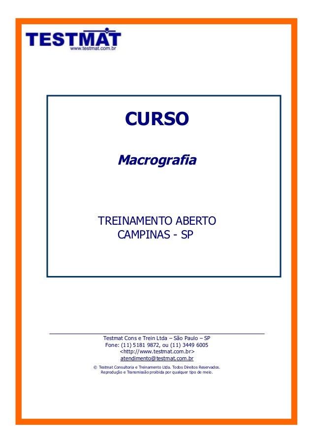 CURSO            Macrografia  TREINAMENTO ABERTO     CAMPINAS - SP     Testmat Cons e Trein Ltda – São Paulo – SP      Fon...