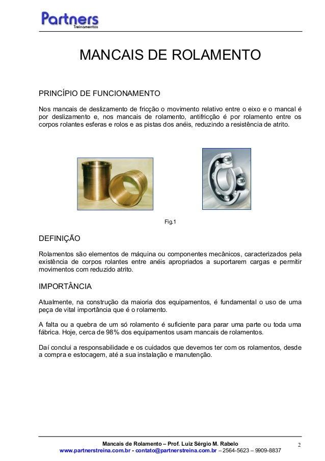 2 MANCAIS DE ROLAMENTO PRINCÍPIO DE FUNCIONAMENTO Nos mancais de deslizamento de fricção o movimento relativo entre o eixo...