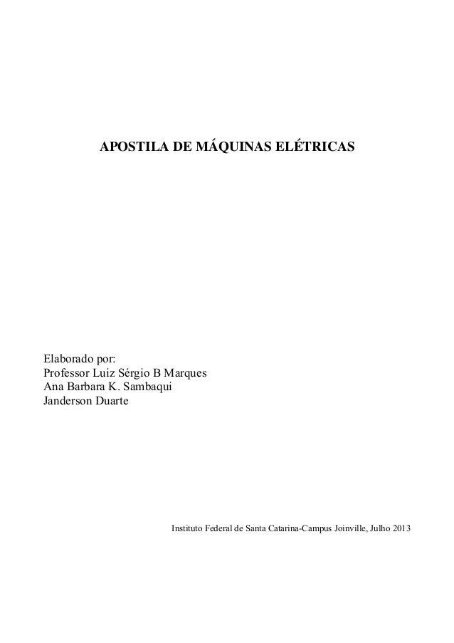 APOSTILA DE MÁQUINAS ELÉTRICAS Elaborado por: Professor Luiz Sérgio B Marques Ana Barbara K. Sambaqui Janderson Duarte Ins...