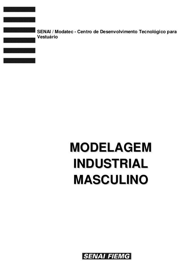 MMOODDEELLAAGGEEMM IINNDDUUSSTTRRIIAALL MMAASSCCUULLIINNOO SENAI / Modatec - Centro de Desenvolvimento Tecnológico para Ve...