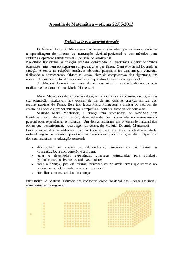 Apostila de Matemática – oficina 22/05/2013 Trabalhando com material dourado O Material Dourado Montessori destina-se a at...