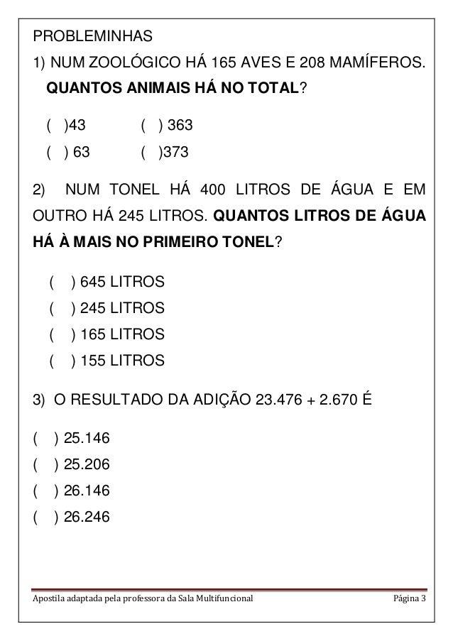 Apostila adaptada pela professora da Sala Multifuncional Página 3 PROBLEMINHAS 1) NUM ZOOLÓGICO HÁ 165 AVES E 208 MAMÍFERO...