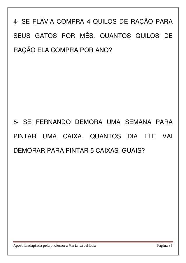 Apostila adaptada pela professora Maria Izabel Luiz Página 35 4- SE FLÁVIA COMPRA 4 QUILOS DE RAÇÃO PARA SEUS GATOS POR MÊ...