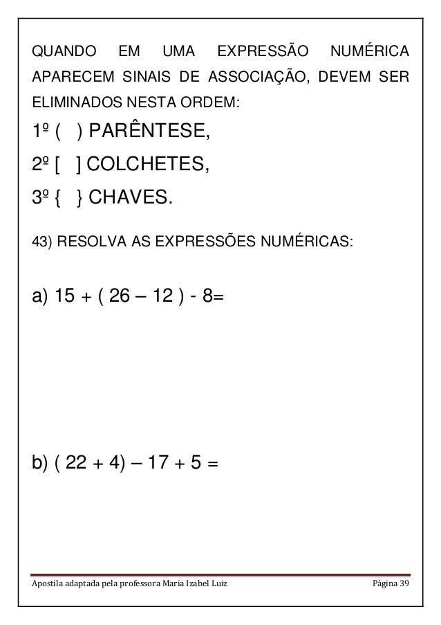 Apostila adaptada pela professora Maria Izabel Luiz Página 39 QUANDO EM UMA EXPRESSÃO NUMÉRICA APARECEM SINAIS DE ASSOCIAÇ...
