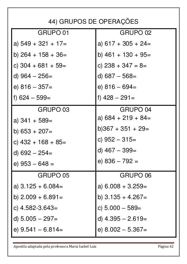 Apostila adaptada pela professora Maria Izabel Luiz Página 42 44) GRUPOS DE OPERAÇÕES GRUPO 01 a) 549 + 321 + 17= b) 264 +...