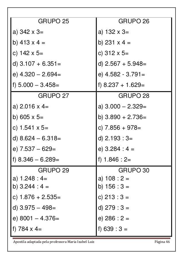 Apostila adaptada pela professora Maria Izabel Luiz Página 46 GRUPO 25 a) 342 x 3= b) 413 x 4 = c) 142 x 5= d) 3.107 + 6.3...