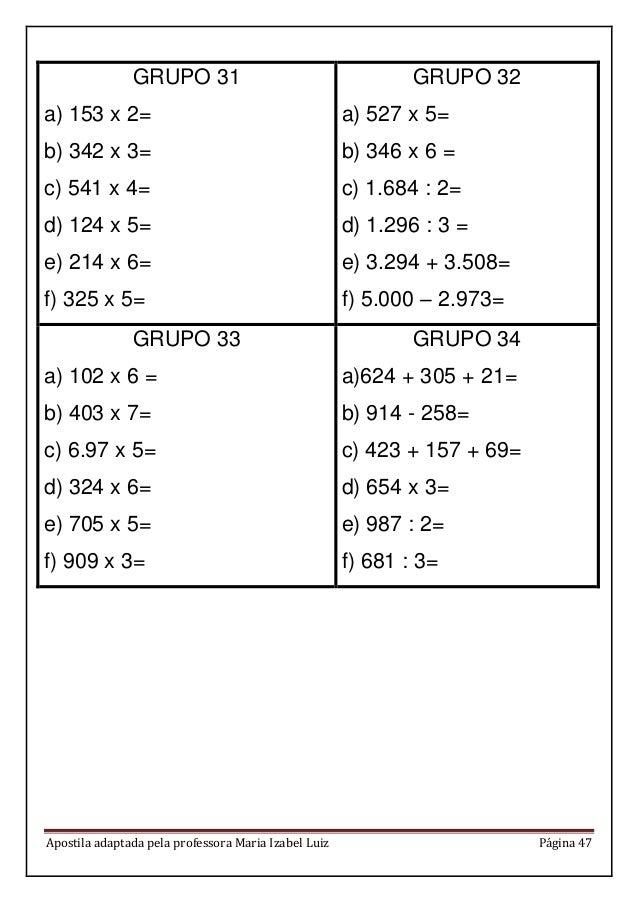 Apostila adaptada pela professora Maria Izabel Luiz Página 47 GRUPO 31 a) 153 x 2= b) 342 x 3= c) 541 x 4= d) 124 x 5= e) ...