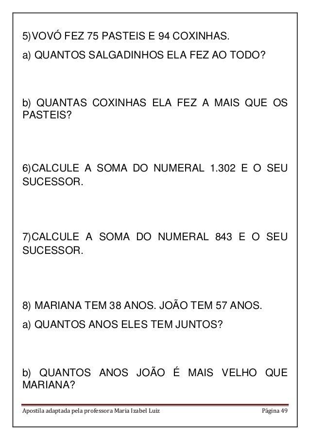 Apostila adaptada pela professora Maria Izabel Luiz Página 49 5)VOVÓ FEZ 75 PASTEIS E 94 COXINHAS. a) QUANTOS SALGADINHOS ...