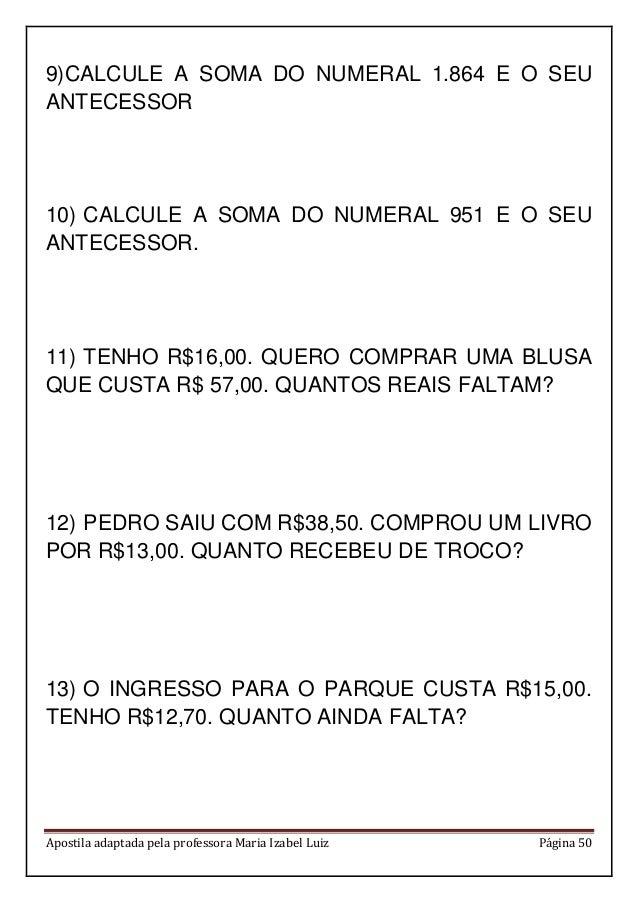 Apostila adaptada pela professora Maria Izabel Luiz Página 50 9)CALCULE A SOMA DO NUMERAL 1.864 E O SEU ANTECESSOR 10) CAL...