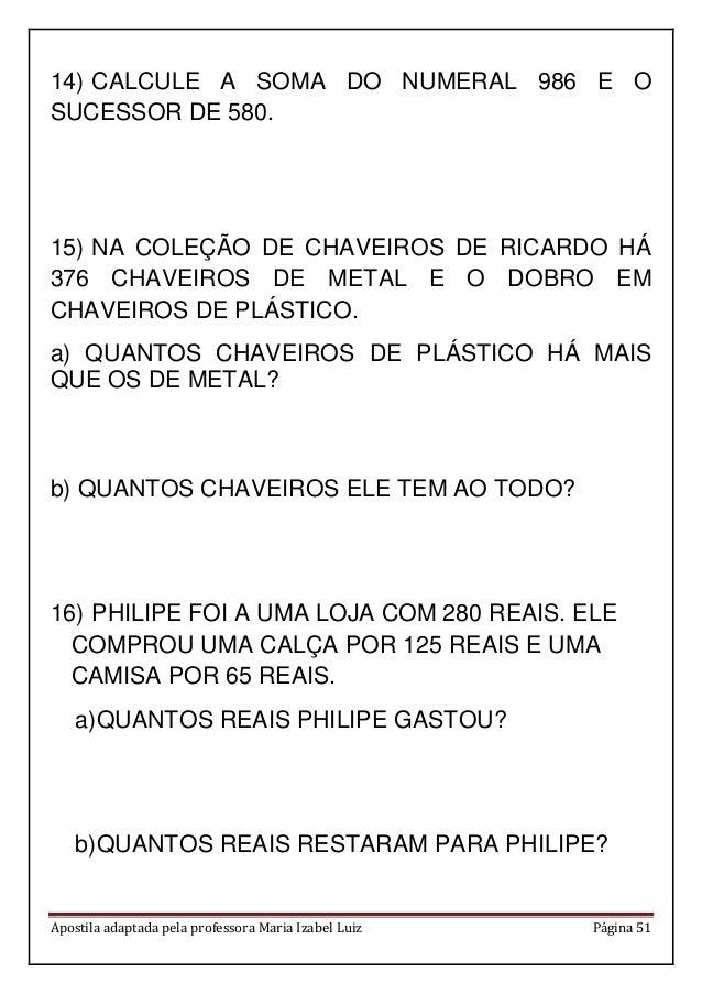 Apostila adaptada pela professora Maria Izabel Luiz Página 51 14) CALCULE A SOMA DO NUMERAL 986 E O SUCESSOR DE 580. 15) N...