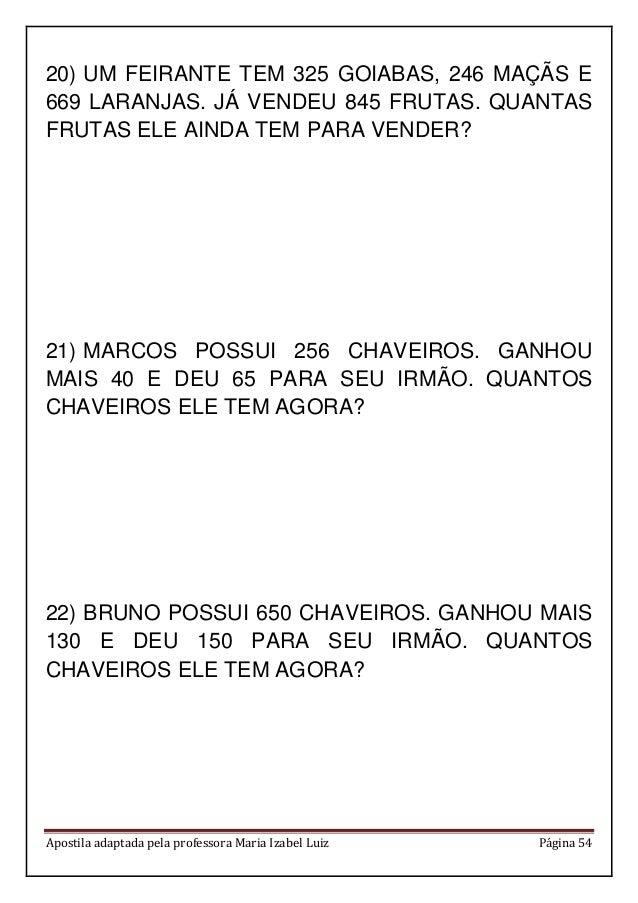Apostila adaptada pela professora Maria Izabel Luiz Página 54 20) UM FEIRANTE TEM 325 GOIABAS, 246 MAÇÃS E 669 LARANJAS. J...