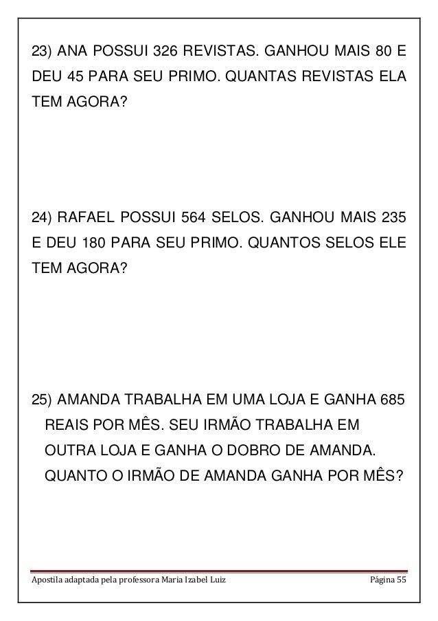 Apostila adaptada pela professora Maria Izabel Luiz Página 55 23) ANA POSSUI 326 REVISTAS. GANHOU MAIS 80 E DEU 45 PARA SE...