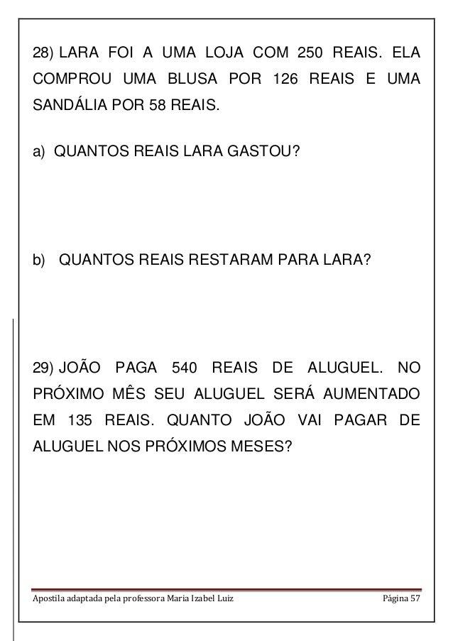 Apostila adaptada pela professora Maria Izabel Luiz Página 57 28) LARA FOI A UMA LOJA COM 250 REAIS. ELA COMPROU UMA BLUSA...