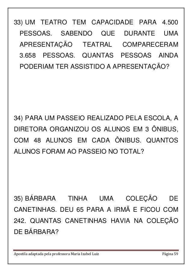 Apostila adaptada pela professora Maria Izabel Luiz Página 59 33) UM TEATRO TEM CAPACIDADE PARA 4.500 PESSOAS. SABENDO QUE...