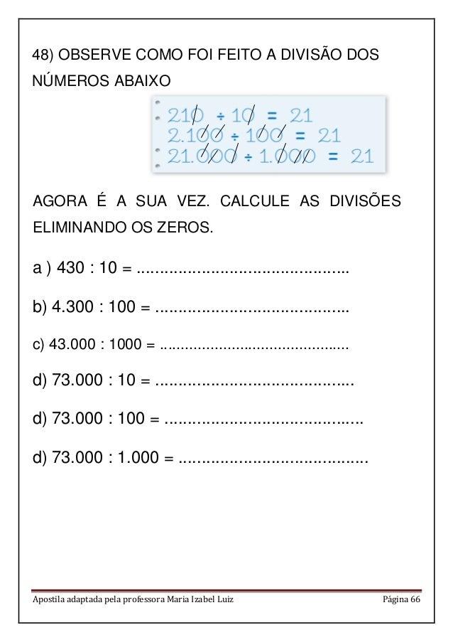 Apostila adaptada pela professora Maria Izabel Luiz Página 66 AGORA É A SUA VEZ. CALCULE AS DIVISÕES ELIMINANDO OS ZEROS. ...