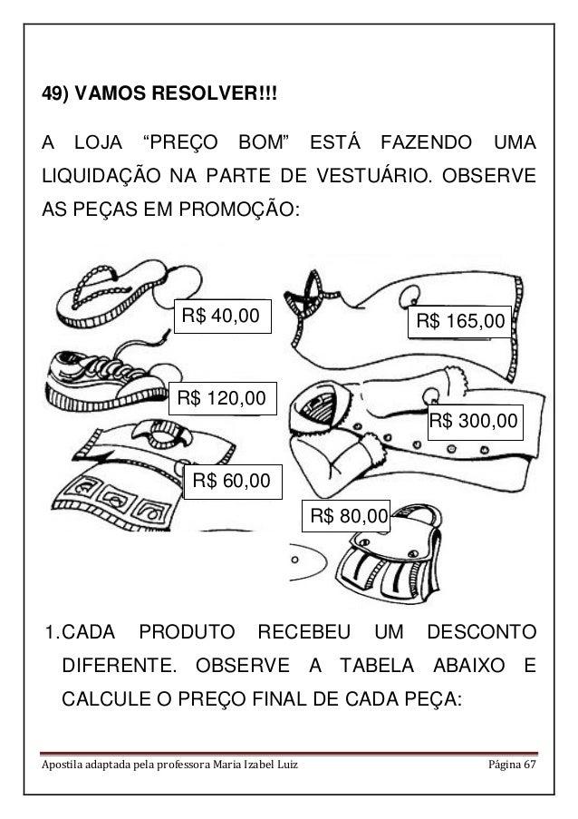 """Apostila adaptada pela professora Maria Izabel Luiz Página 67 49) VAMOS RESOLVER!!! A LOJA """"PREÇO BOM"""" ESTÁ FAZENDO UMA LI..."""
