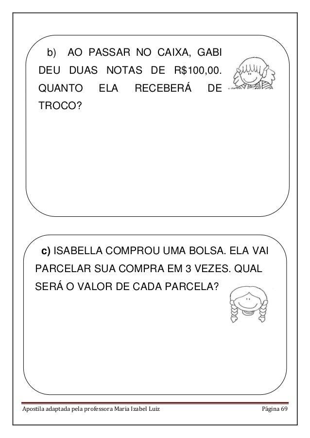 Apostila adaptada pela professora Maria Izabel Luiz Página 69 b) AO PASSAR NO CAIXA, GABI DEU DUAS NOTAS DE R$100,00. QUAN...