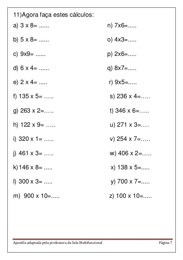 Apostila adaptada pela professora da Sala Multifuncional Página 7 11)Agora faça estes cálculos: a) 3 x 8= ...... n) 7x6=.....
