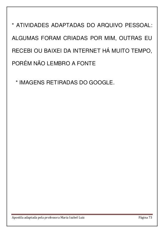 Apostila adaptada pela professora Maria Izabel Luiz Página 73 * ATIVIDADES ADAPTADAS DO ARQUIVO PESSOAL: ALGUMAS FORAM CRI...