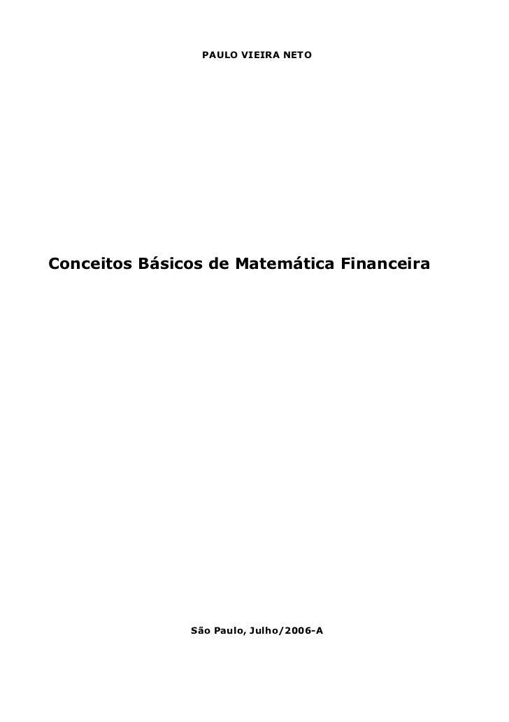 PAULO VIEIRA NETOConceitos Básicos de Matemática Financeira               São Paulo, Julho/2006-A