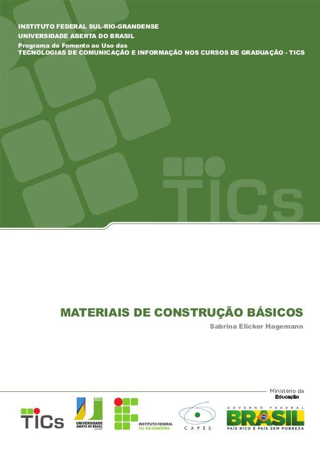 MATERIAIS DE CONSTRUÇÃO BÁSICOS Sabrina Elicker Hagemann INSTITUTO FEDERAL SUL-RIO-GRANDENSE UNIVERSIDADE ABERTA DO BRASIL...