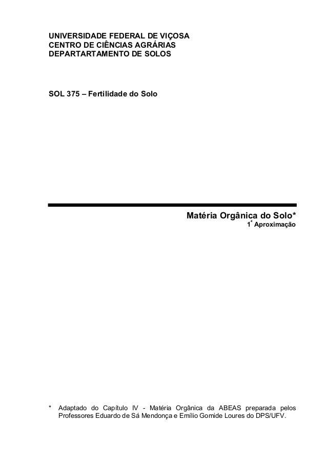 UNIVERSIDADE FEDERAL DE VIÇOSACENTRO DE CIÊNCIAS AGRÁRIASDEPARTARTAMENTO DE SOLOSSOL 375 – Fertilidade do SoloMatéria Orgâ...