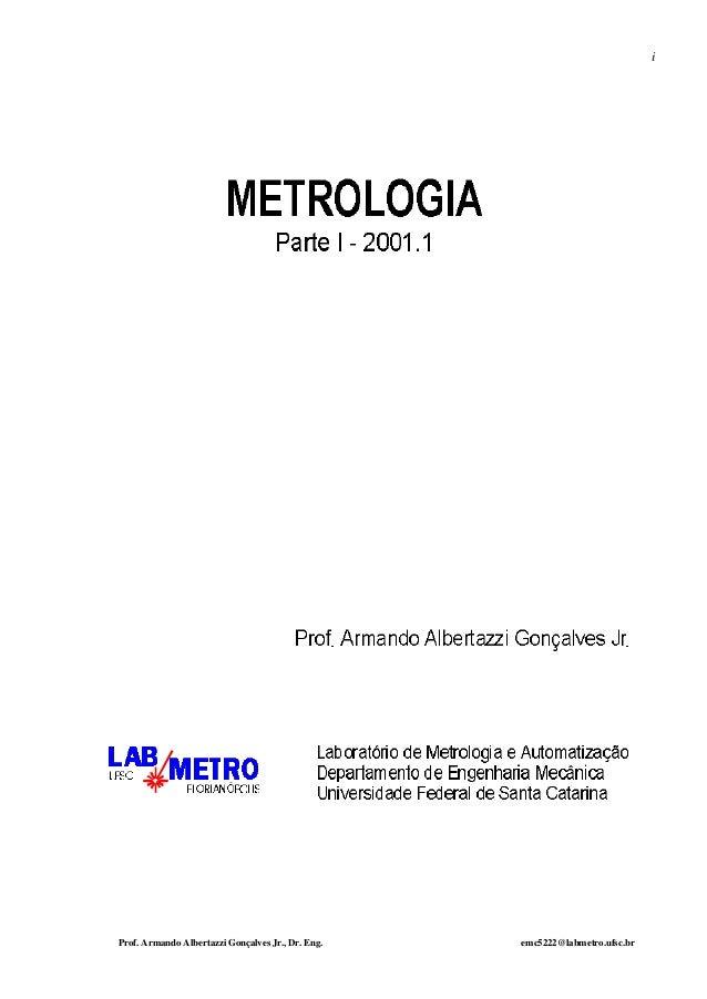 Prof. Armando Albertazzi Gonçalves Jr., Dr. Eng. emc5222@labmetro.ufsc.br i