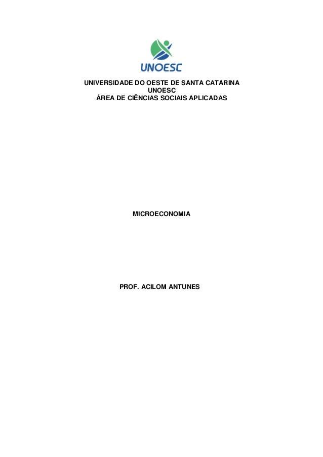 UNIVERSIDADE DO OESTE DE SANTA CATARINA UNOESC ÁREA DE CIÊNCIAS SOCIAIS APLICADAS MICROECONOMIA PROF. ACILOM ANTUNES