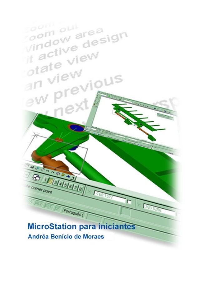 MicroStation Prof a . Andréa Benício de Moraes - andrea@upe.poli.br 1 APRESENTAÇÃO Esta apostila tem o objetivo de auxilia...