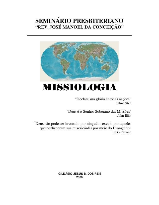 """SEMINÁRIO PRESBITERIANO """"REV. JOSÉ MANOEL DA CONCEIÇÃO"""" MISSIOLOGIAMISSIOLOGIAMISSIOLOGIAMISSIOLOGIA """"Declare sua glória e..."""