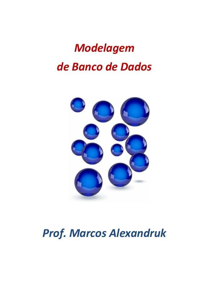 Modelagemde Banco de DadosProf. Marcos Alexandruk