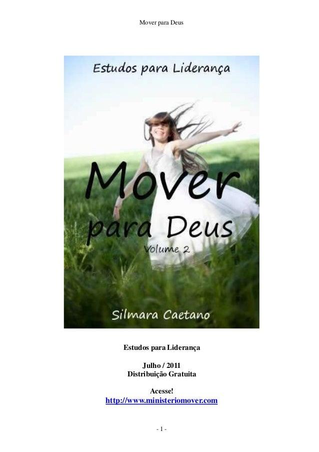 Mover para Deus Estudos para Liderança Julho / 2011 Distribuição Gratuita Acesse! http://www.ministeriomover.com - 1 -