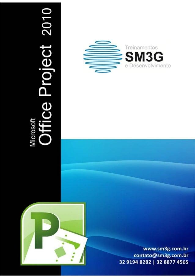 MS PROJECT 2010 NA GESTÃO DE PROJETOS www.sm3g.com.br contato@sm3g.com.br 32 9194 8282 | 32 8877 4565 2 Somos uma empresa ...