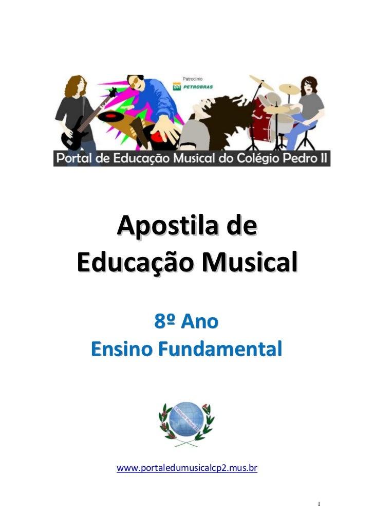 Apostila deEducação Musical      8º AnoEnsino Fundamental  www.portaledumusicalcp2.mus.br                                 ...