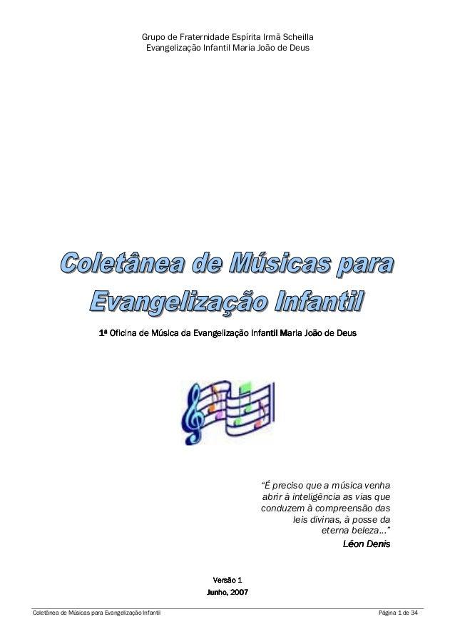 Coletânea de Músicas para Evangelização Infantil Página 1 de 34Grupo de Fraternidade Espírita Irmã ScheillaEvangelização I...