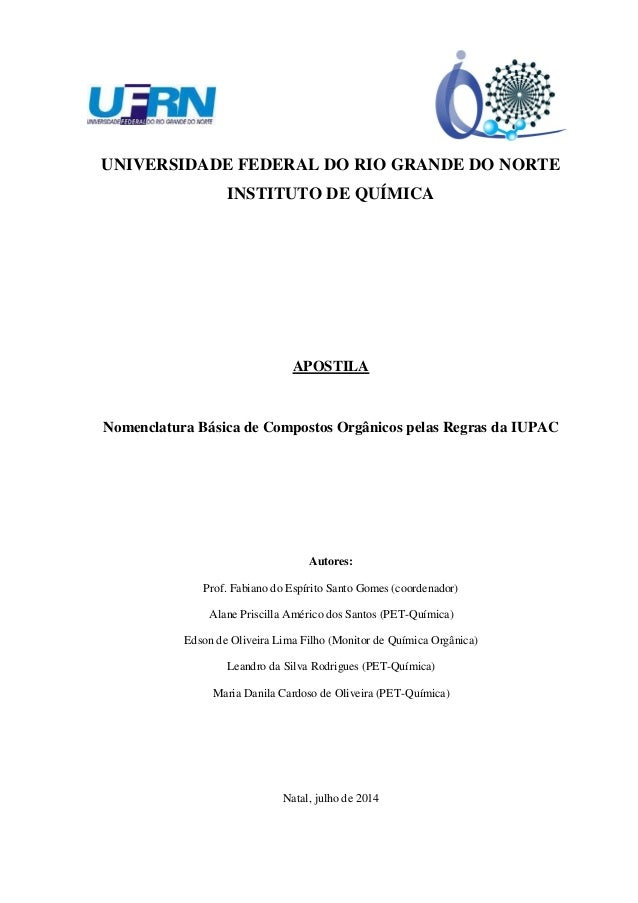 UNIVERSIDADE FEDERAL DO RIO GRANDE DO NORTE INSTITUTO DE QUÍMICA APOSTILA Nomenclatura Básica de Compostos Orgânicos pelas...