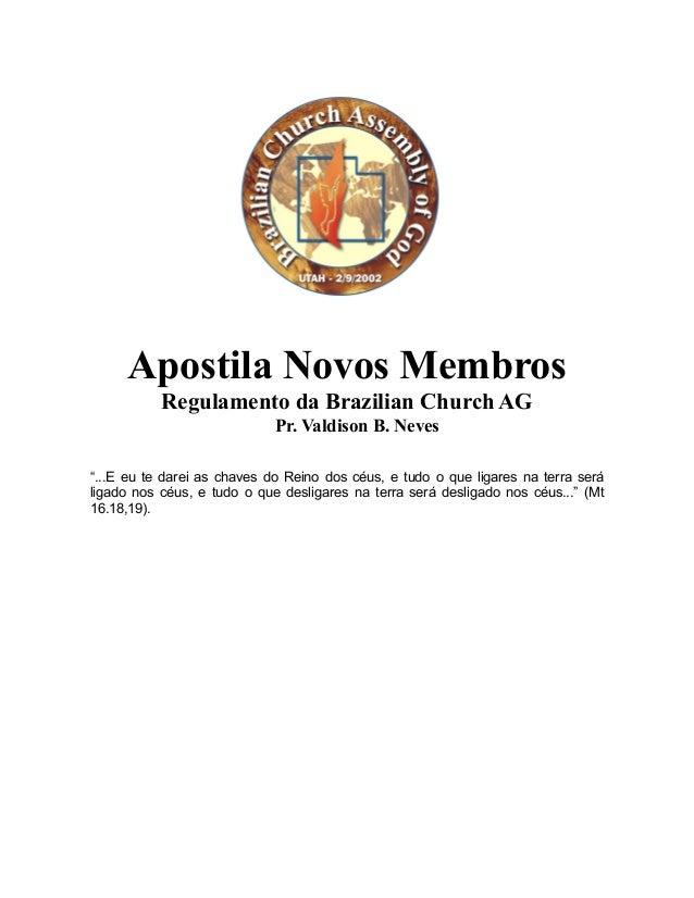 "Apostila Novos MembrosRegulamento da Brazilian Church AGPr. Valdison B. Neves""...E eu te darei as chaves do Reino dos céus..."