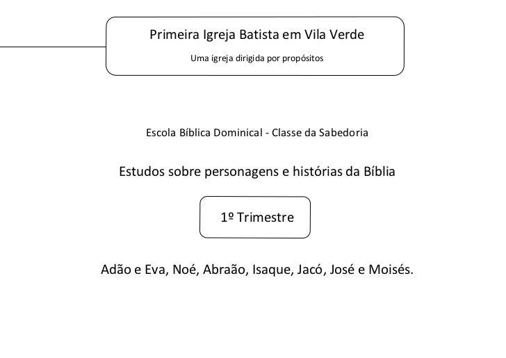 Primeira Igreja Batista em Vila Verde                Uma igreja dirigida por propósitos       Escola Bíblica Dominical - C...