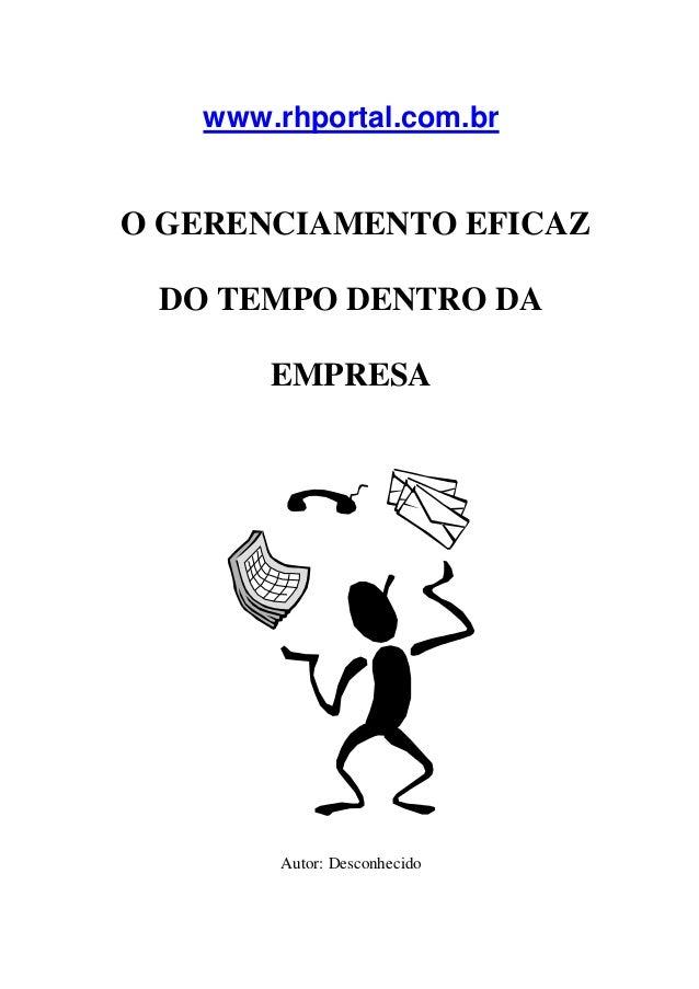 www.rhportal.com.br  O GERENCIAMENTO EFICAZ DO TEMPO DENTRO DA EMPRESA  Autor: Desconhecido