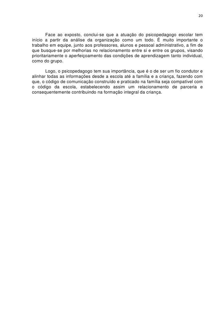 20        Face ao exposto, conclui-se que a atuação do psicopedagogo escolar teminício a partir da análise da organização ...