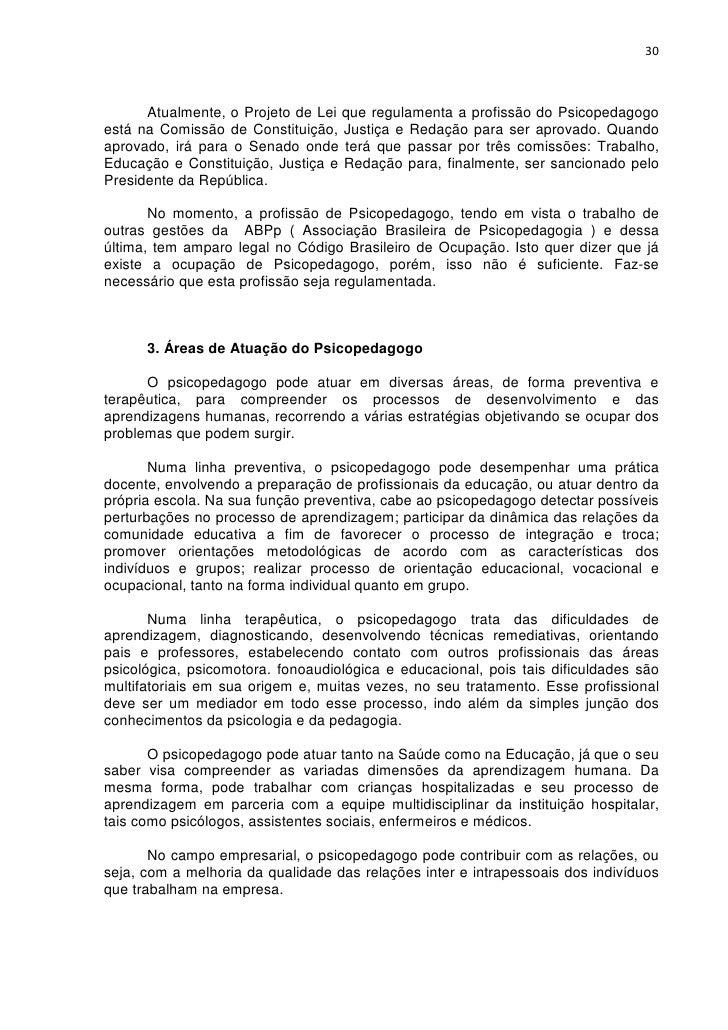 30      Atualmente, o Projeto de Lei que regulamenta a profissão do Psicopedagogoestá na Comissão de Constituição, Justiça...