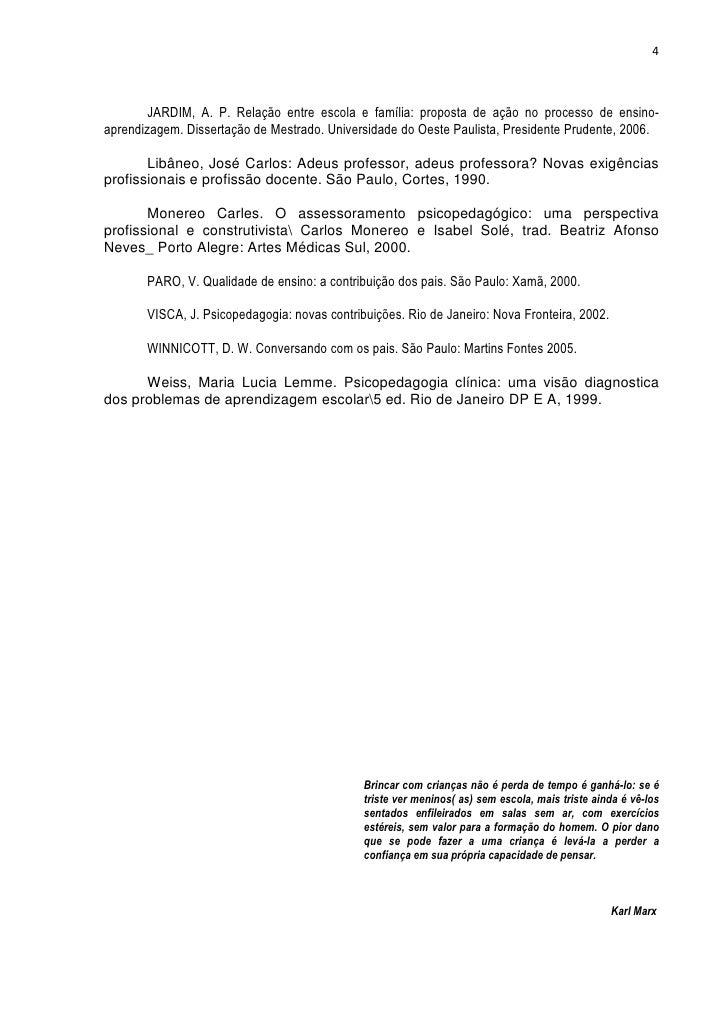 4        JARDIM, A. P. Relação entre escola e família: proposta de ação no processo de ensino-aprendizagem. Dissertação de...