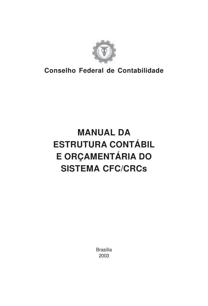 Conselho Federal de Contabilidade            MANUAL DA   ESTRUTURA CONTÁBIL    E ORÇAMENTÁRIA DO     SISTEMA CFC/CRCs     ...
