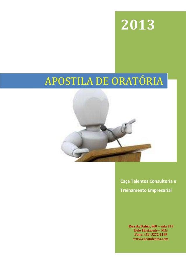 2013 Caça Talentos Consultoria e Treinamento Empresarial APOSTILA DE ORATÓRIA Rua da Bahia, 860 – sala 215 Belo Horizonte ...